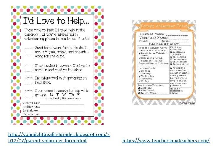 http: //youmightbeafirstgrader. blogspot. com/2 012/07/parent-volunteer-form. html https: //www. teacherspayteachers. com/