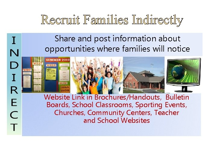 Recruit Families Indirectly Share and post information about opportunities where families will notice Website