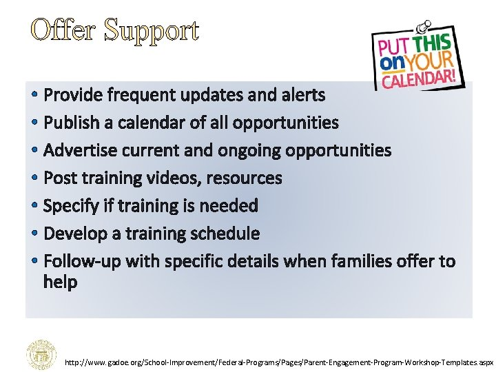Offer Support • Provide frequent updates and alerts • Publish a calendar of all