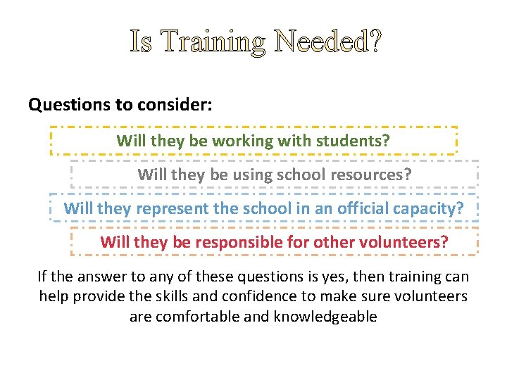 Is Training Needed? Questions to consider: Will they be working with students? Will they