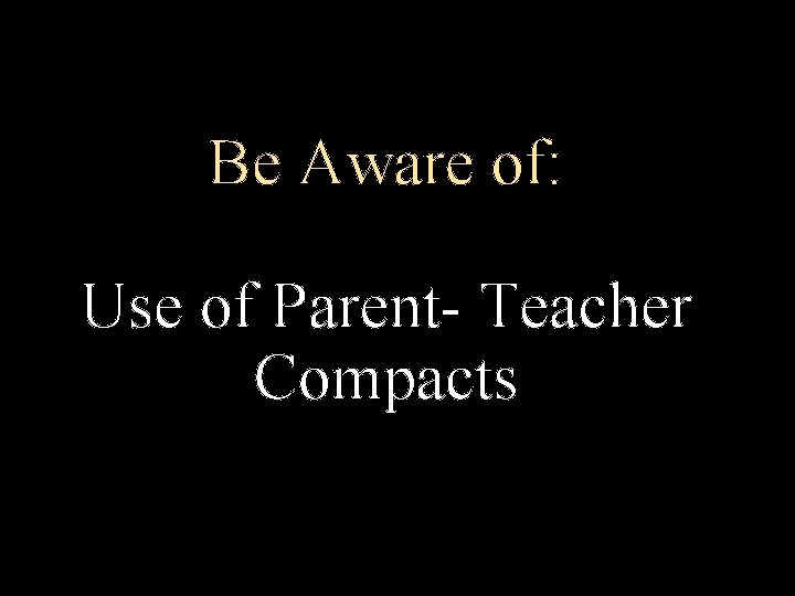 Be Aware of: Use of Parent- Teacher Compacts