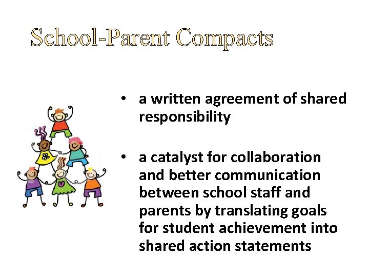School-Parent Compacts • a written agreement of shared responsibility • a catalyst for collaboration