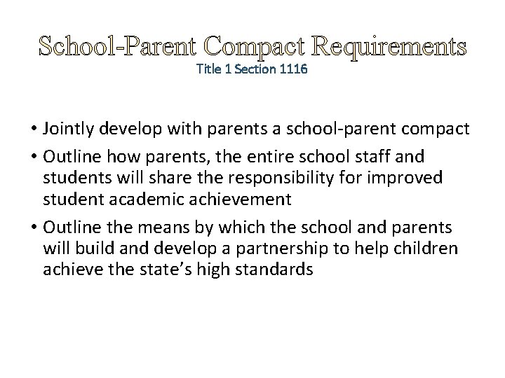 School-Parent Compact Requirements Title 1 Section 1116 • Jointly develop with parents a school-parent