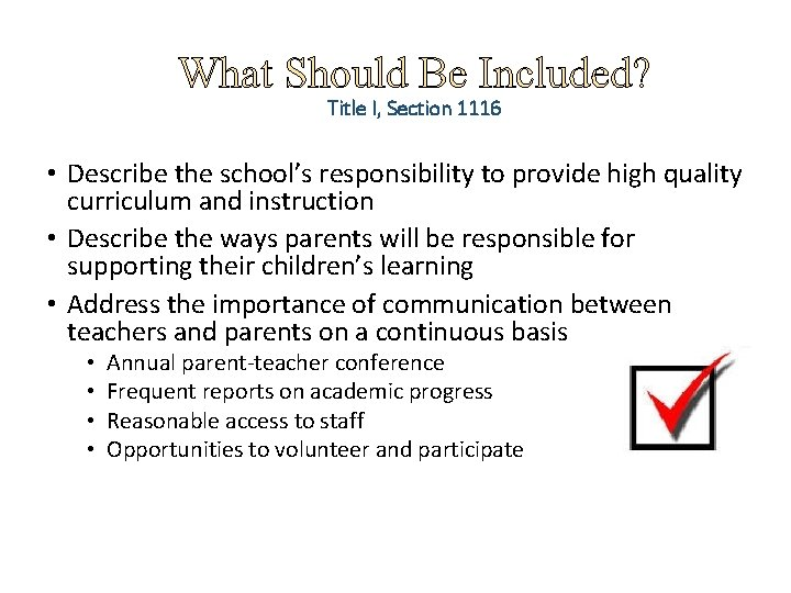 What Should Be Included? Title I, Section 1116 • Describe the school's responsibility to