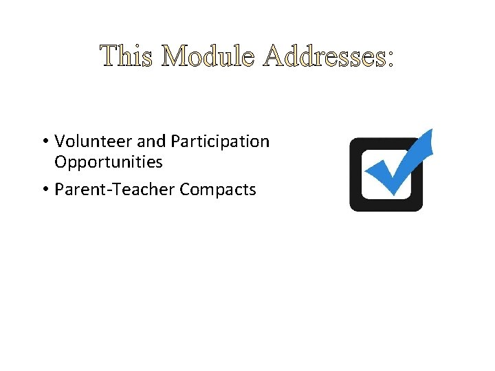 This Module Addresses: • Volunteer and Participation Opportunities • Parent-Teacher Compacts