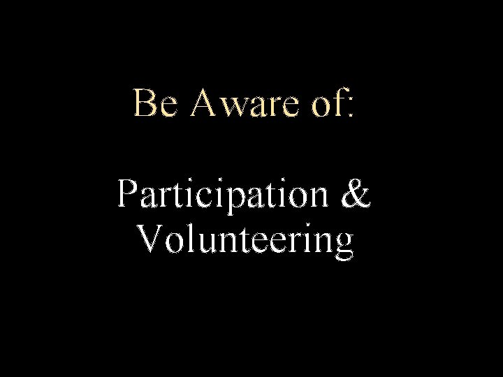 Be Aware of: Participation & Volunteering