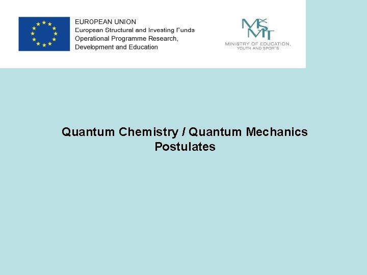 Quantum Chemistry / Quantum Mechanics Postulates