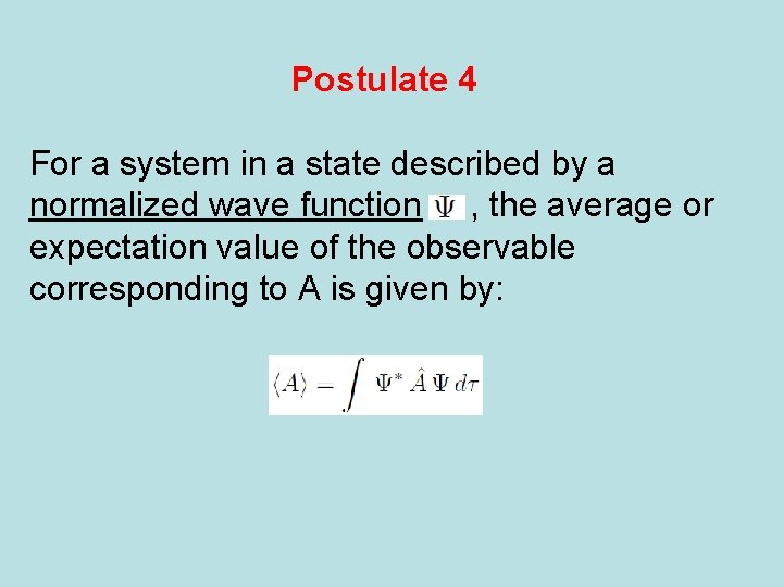Postulate 4 For a system in a state described by a normalized wave function
