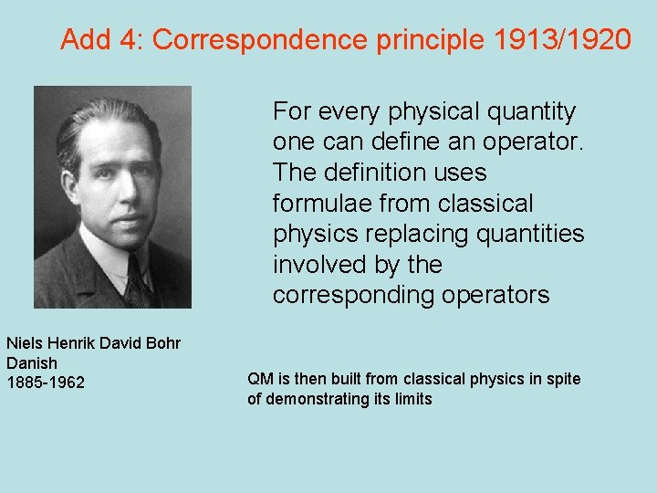 Add 4: Correspondence principle 1913/1920 For every physical quantity one can define an operator.