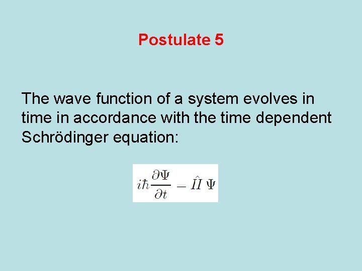 Postulate 5 The wave function of a system evolves in time in accordance with