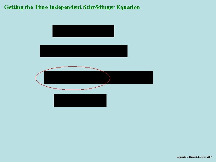 Getting the Time Independent Schrödinger Equation Copyright – Michael D. Fayer, 2007