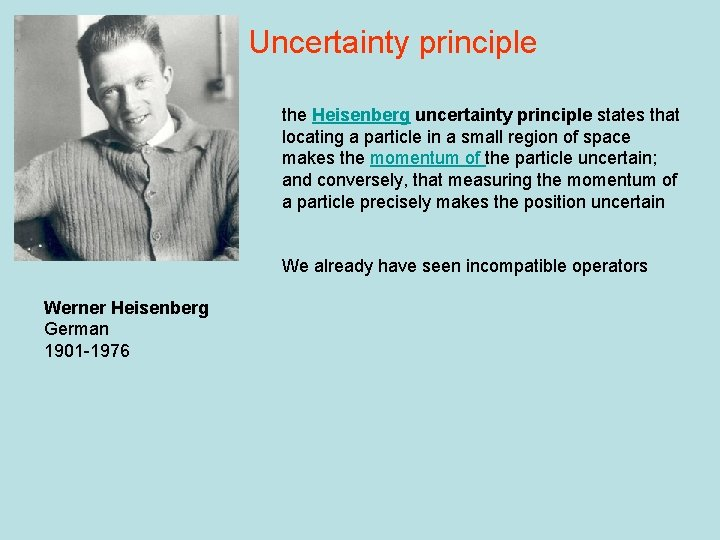 Uncertainty principle the Heisenberg uncertainty principle states that locating a particle in a small