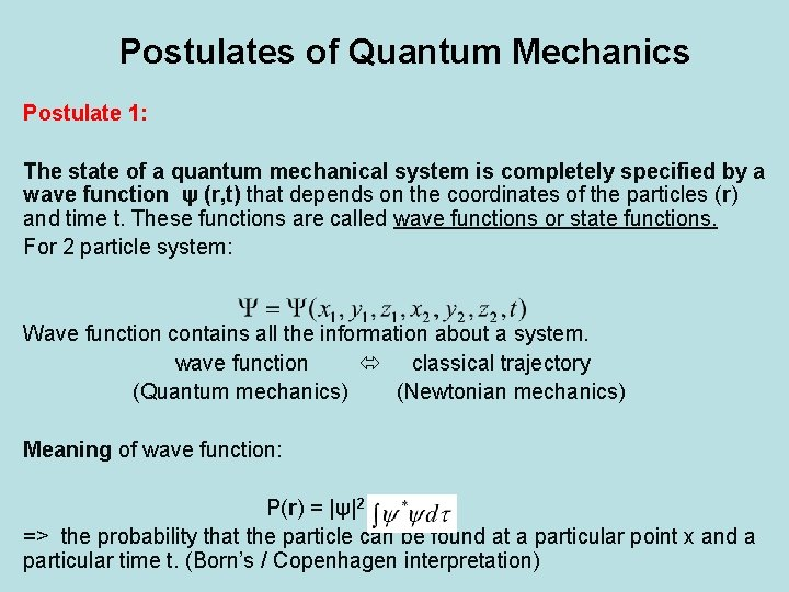 Postulates of Quantum Mechanics Postulate 1: The state of a quantum mechanical system is