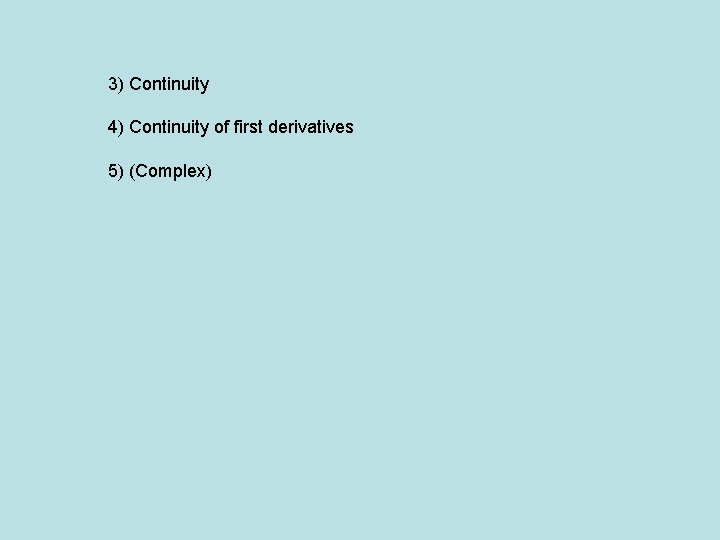3) Continuity 4) Continuity of first derivatives 5) (Complex)