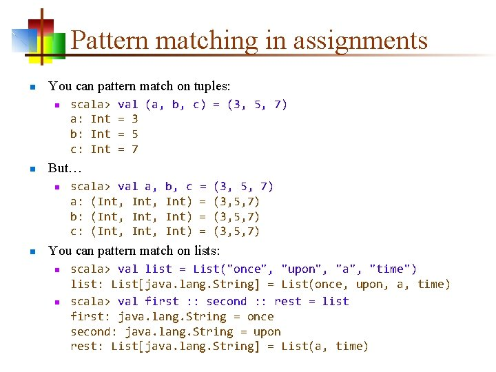 Pattern matching in assignments n You can pattern match on tuples: n n val