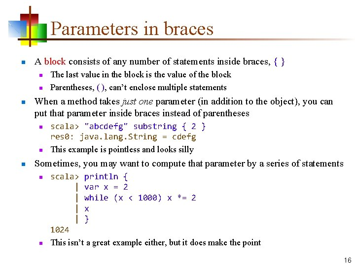 Parameters in braces n A block consists of any number of statements inside braces,