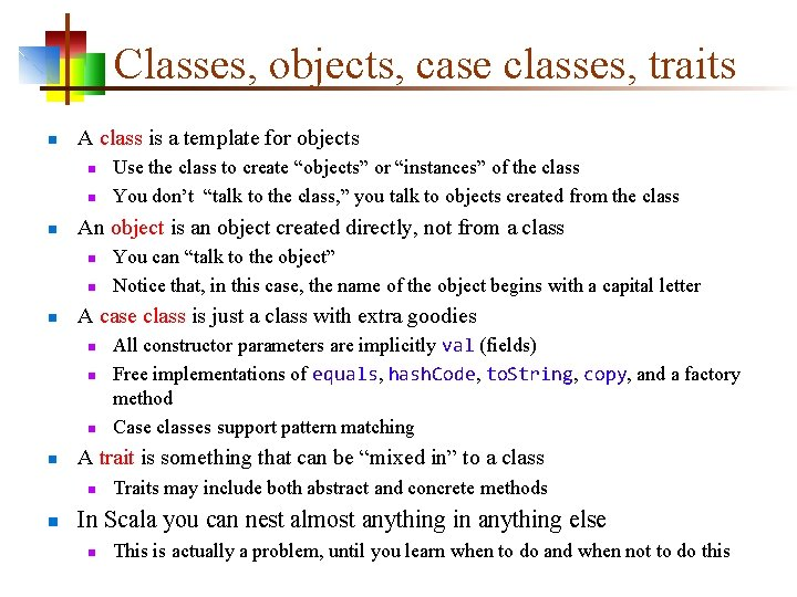 Classes, objects, case classes, traits n A class is a template for objects n