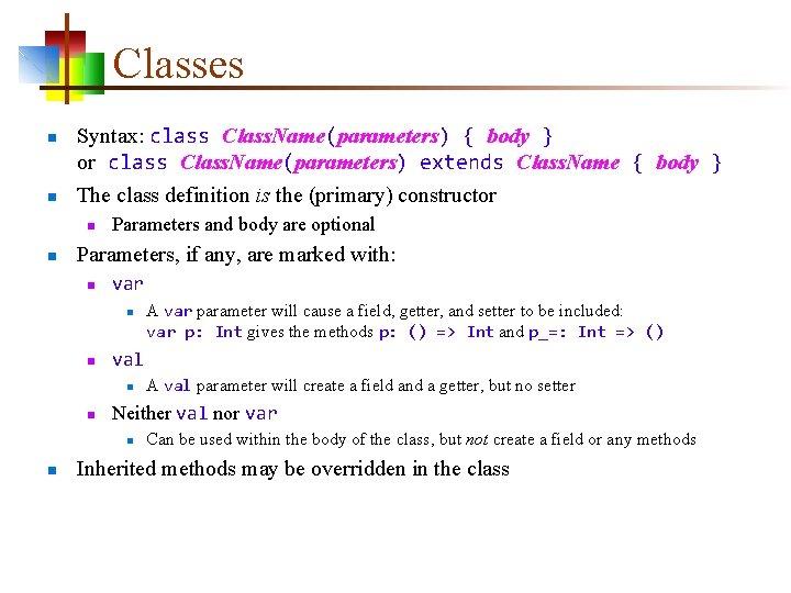 Classes n n Syntax: class Class. Name(parameters) { body } or class Class. Name(parameters)