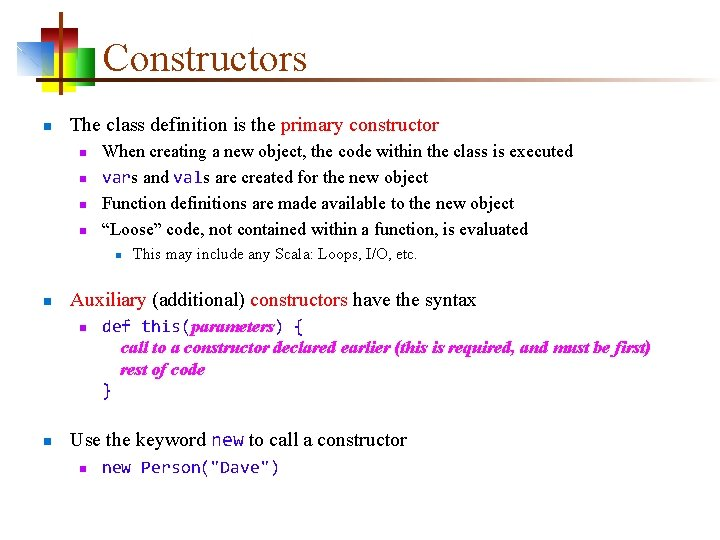 Constructors n The class definition is the primary constructor n n When creating a