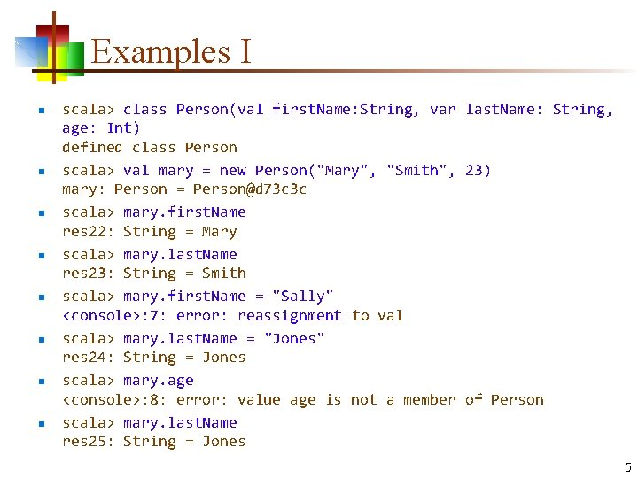 Examples I n n n n scala> class Person(val first. Name: String, var last.