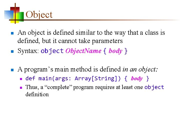 Object n An object is defined similar to the way that a class is