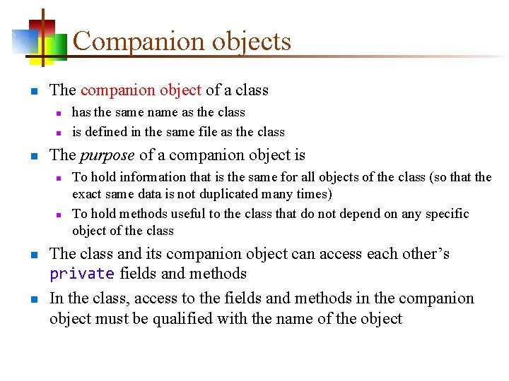 Companion objects n The companion object of a class n n n The purpose