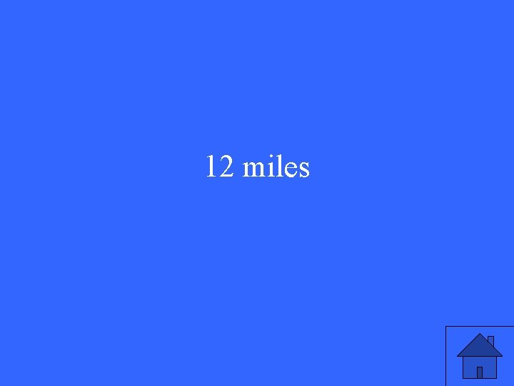12 miles