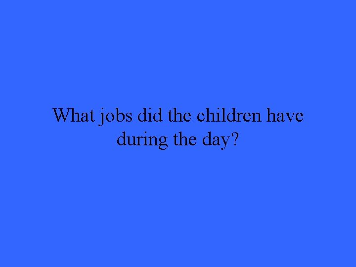 What jobs did the children have during the day?