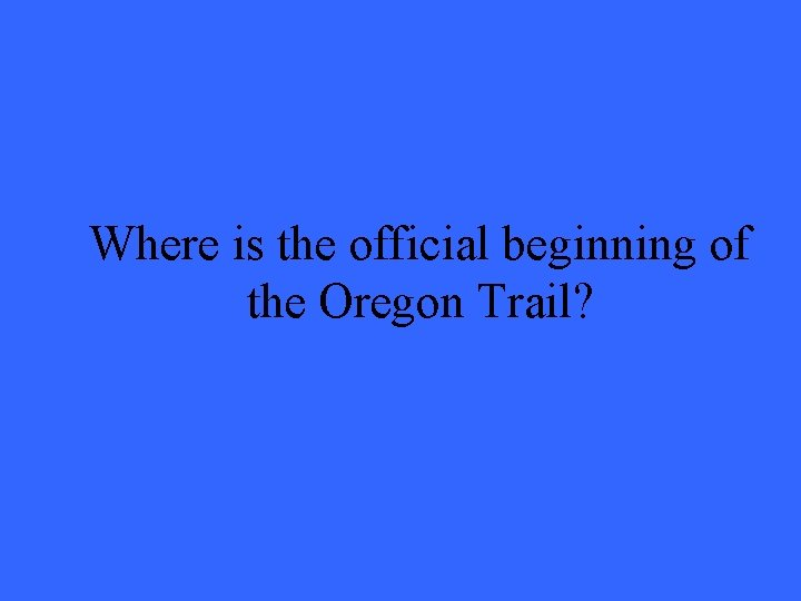 Where is the official beginning of the Oregon Trail?