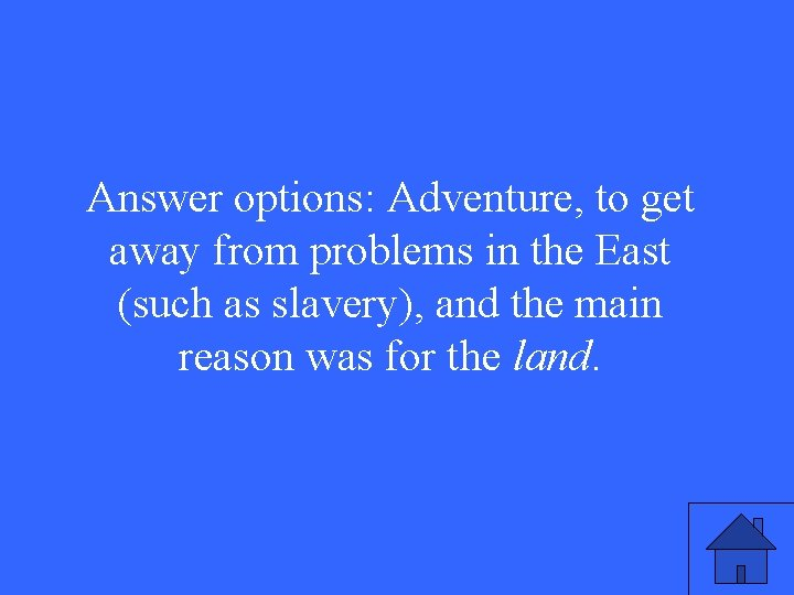 Answer options: Adventure, to get away from problems in the East (such as slavery),