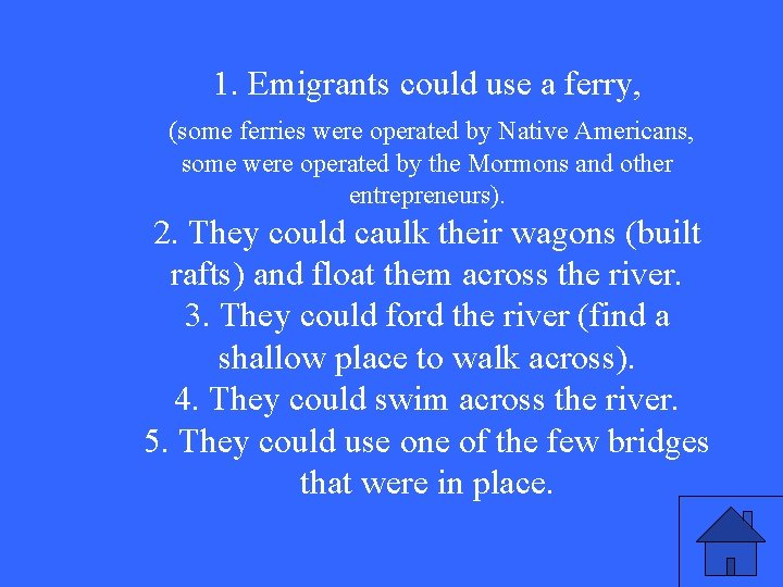 1. Emigrants could use a ferry, (some ferries were operated by Native Americans, some