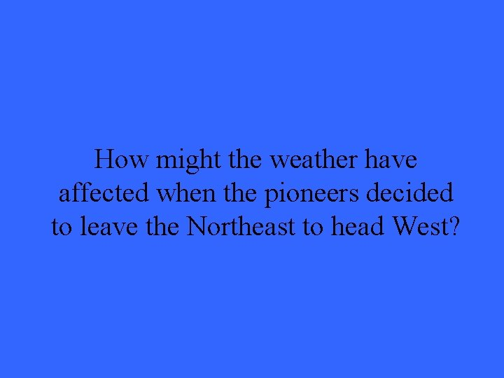 How might the weather have affected when the pioneers decided to leave the Northeast