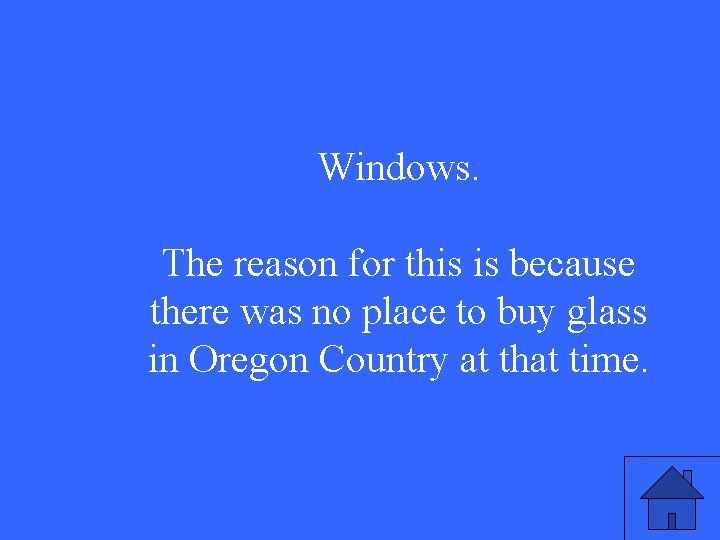Windows. The reason for this is because there was no place to buy glass
