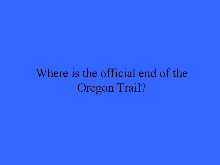 Where is the official end of the Oregon Trail?