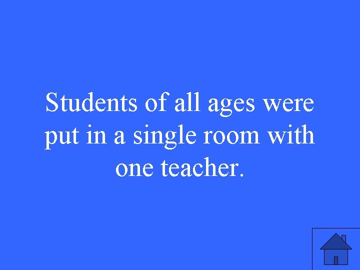 Students of all ages were put in a single room with one teacher.