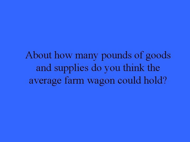 About how many pounds of goods and supplies do you think the average farm