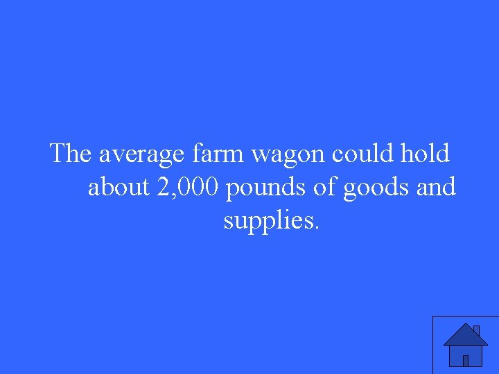 The average farm wagon could hold about 2, 000 pounds of goods and supplies.