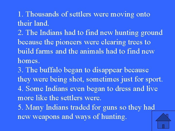 1. Thousands of settlers were moving onto their land. 2. The Indians had to