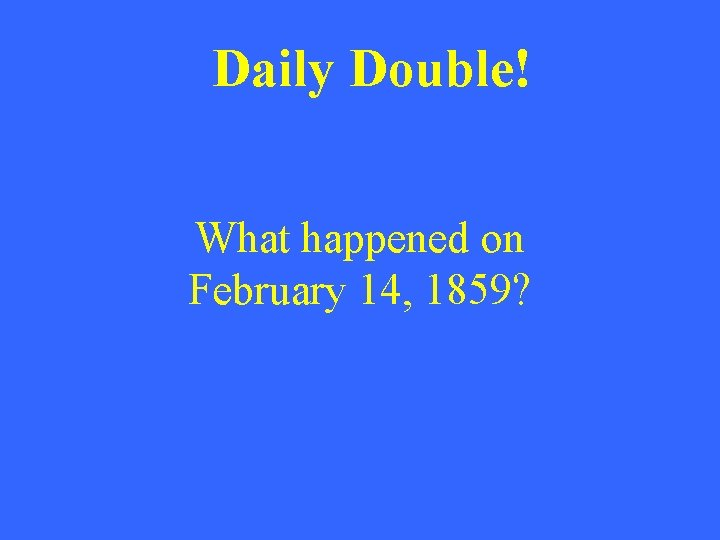 Daily Double! What happened on February 14, 1859?