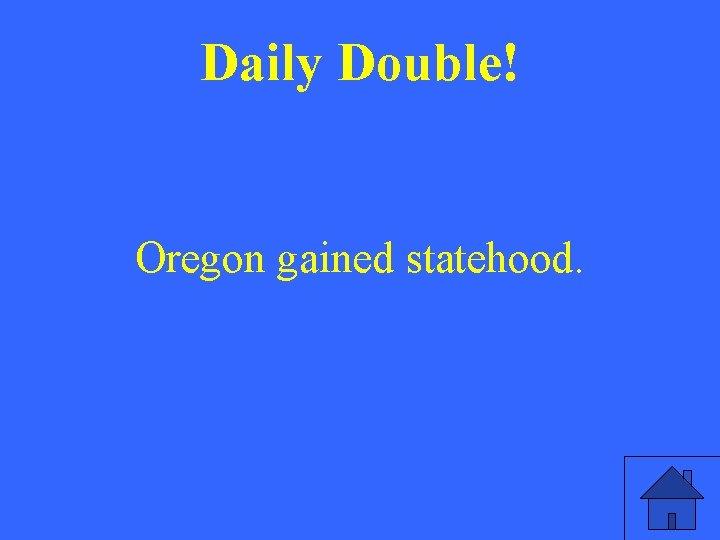 Daily Double! Oregon gained statehood.