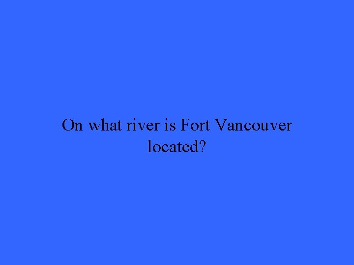 On what river is Fort Vancouver located?
