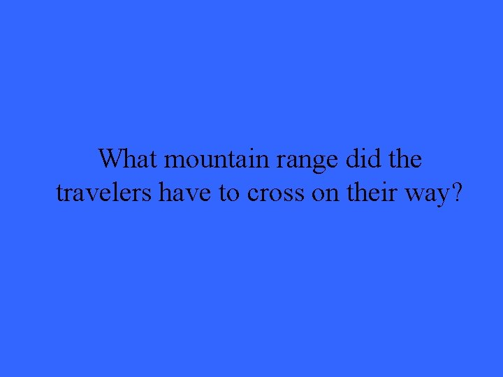 What mountain range did the travelers have to cross on their way?