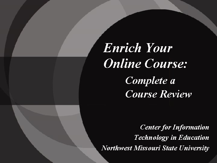 Enrich Your Online Course: Complete a Course Review Center for Information Technology in Education