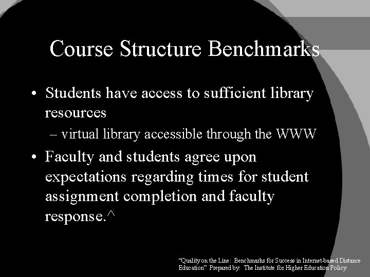 Course Structure Benchmarks • Students have access to sufficient library resources – virtual library