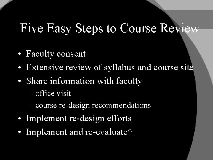 Five Easy Steps to Course Review • Faculty consent • Extensive review of syllabus