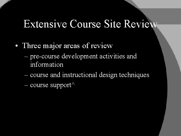 Extensive Course Site Review • Three major areas of review – pre-course development activities