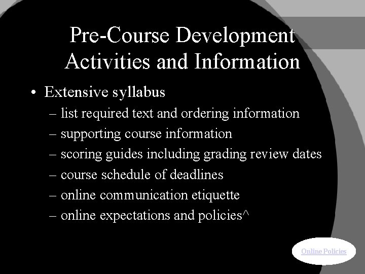 Pre-Course Development Activities and Information • Extensive syllabus – list required text and ordering