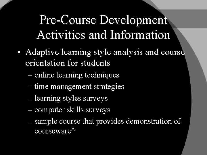 Pre-Course Development Activities and Information • Adaptive learning style analysis and course orientation for