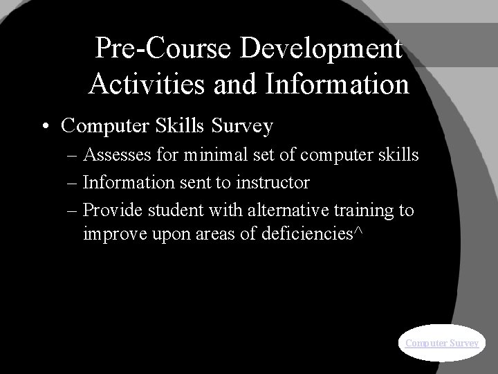Pre-Course Development Activities and Information • Computer Skills Survey – Assesses for minimal set