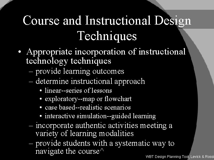 Course and Instructional Design Techniques • Appropriate incorporation of instructional technology techniques – provide